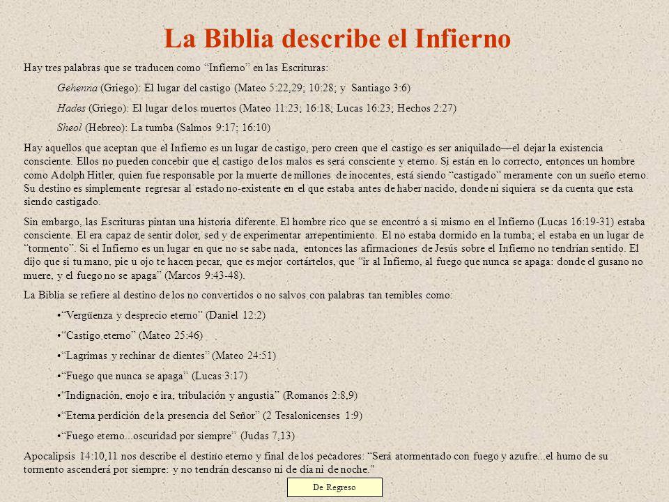 La Biblia describe el Infierno Hay tres palabras que se traducen como Infierno en las Escrituras: Gehenna (Griego): El lugar del castigo (Mateo 5:22,2