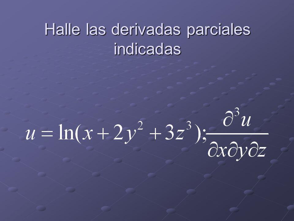 Halle las derivadas parciales indicadas