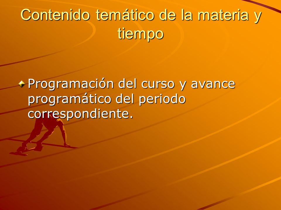 Contenido temático de la materia y tiempo Programación del curso y avance programático del periodo correspondiente.