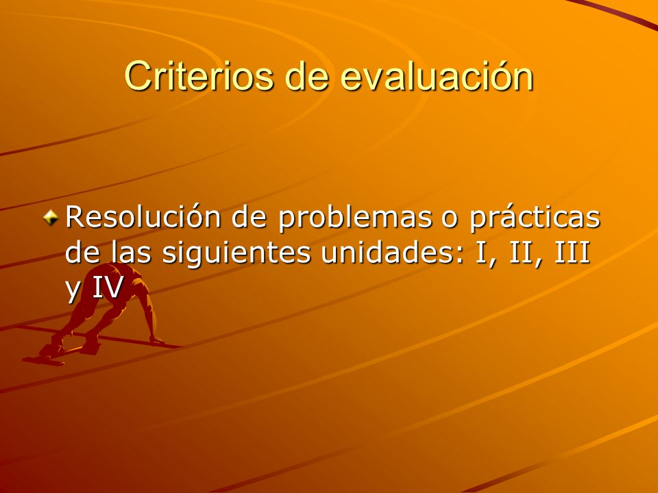 Criterios de evaluación Resolución de problemas o prácticas de las siguientes unidades: I, II, III y IV