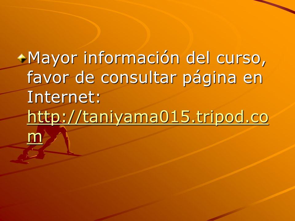 Mayor información del curso, favor de consultar página en Internet: http://taniyama015.tripod.co m http://taniyama015.tripod.co m http://taniyama015.tripod.co m
