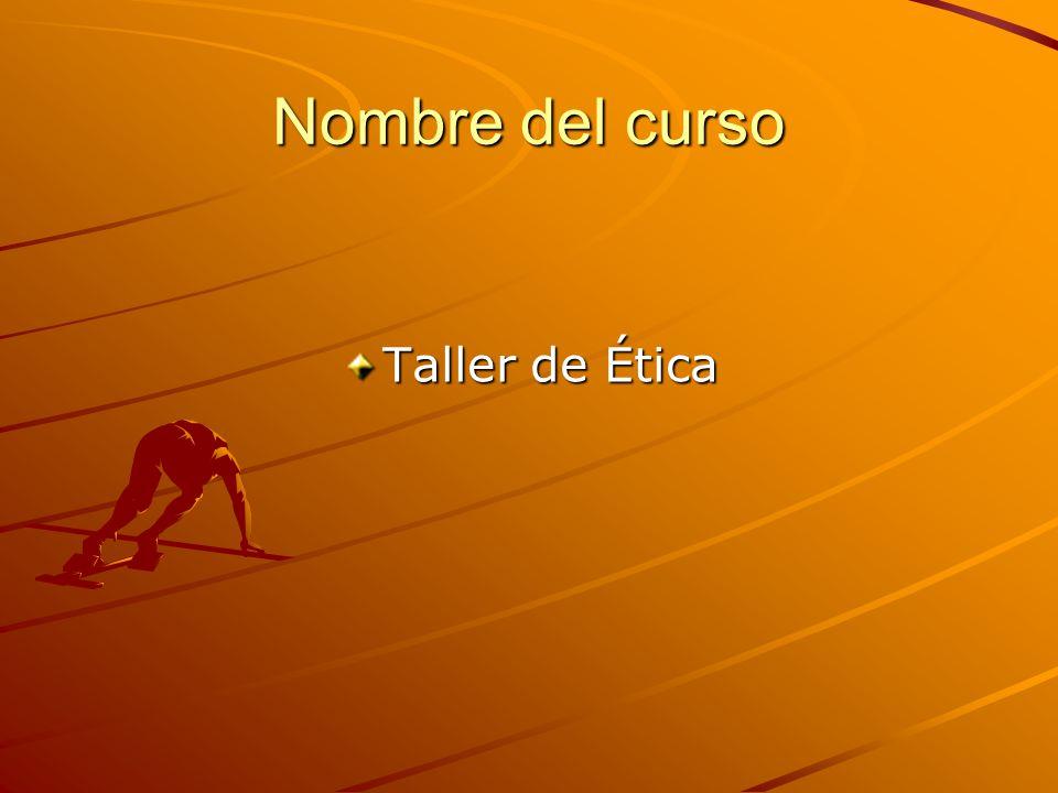 Nombre del curso Taller de Ética
