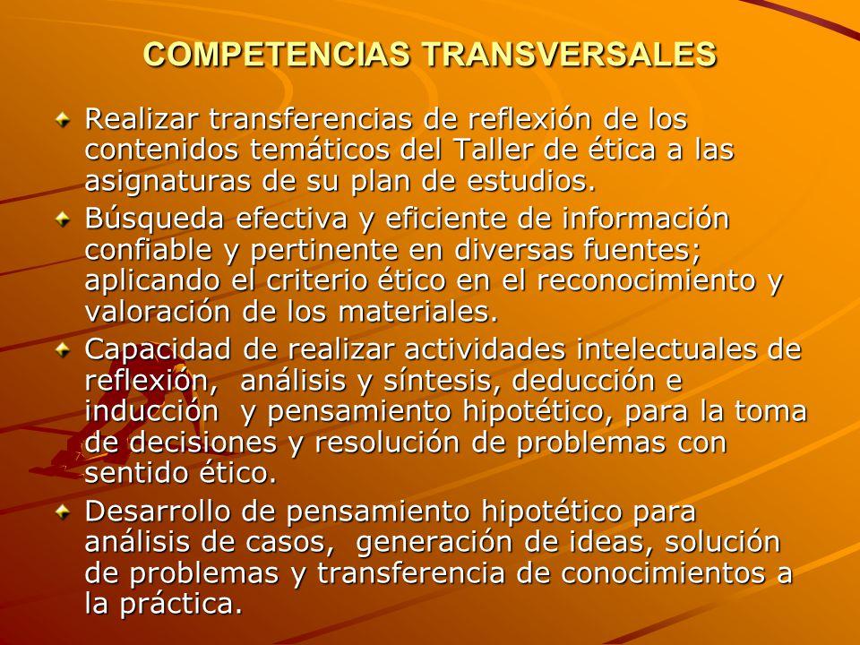 COMPETENCIAS TRANSVERSALES Realizar transferencias de reflexión de los contenidos temáticos del Taller de ética a las asignaturas de su plan de estudios.