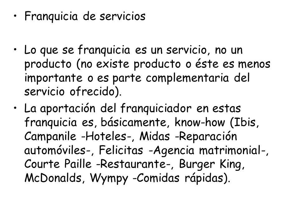 Franquicia de servicios Lo que se franquicia es un servicio, no un producto (no existe producto o éste es menos importante o es parte complementaria d