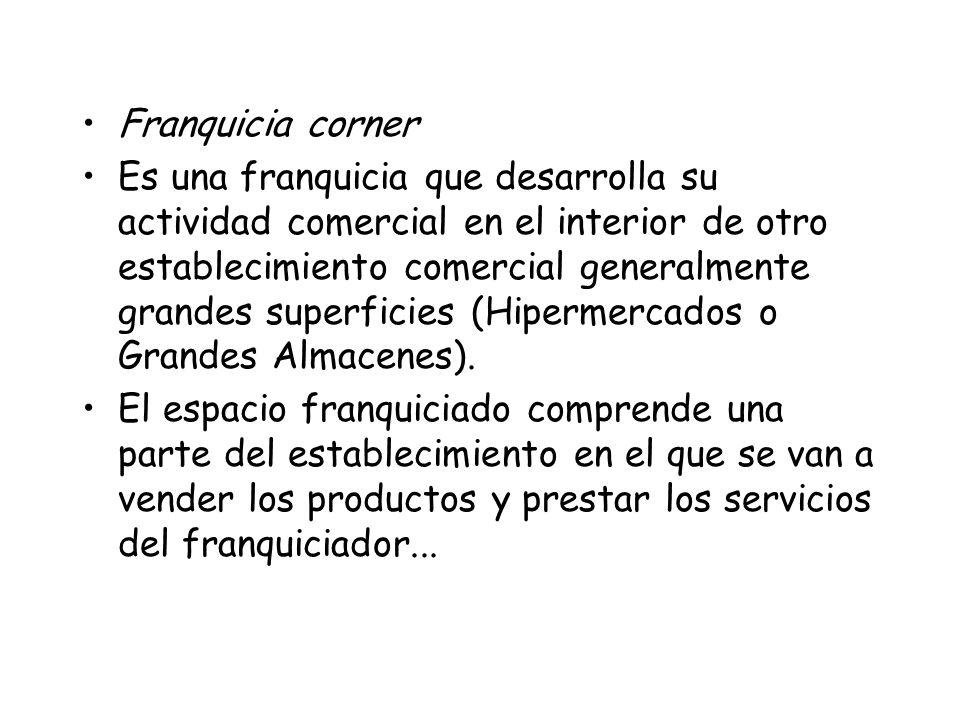 Franquicia corner Es una franquicia que desarrolla su actividad comercial en el interior de otro establecimiento comercial generalmente grandes superf