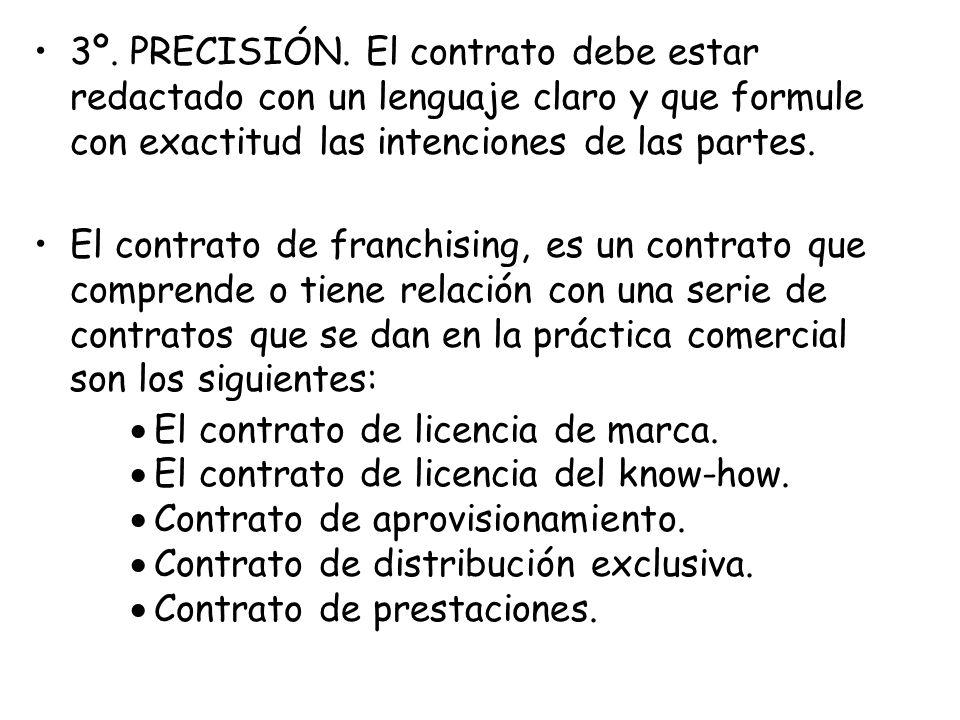3º. PRECISIÓN. El contrato debe estar redactado con un lenguaje claro y que formule con exactitud las intenciones de las partes. El contrato de franch