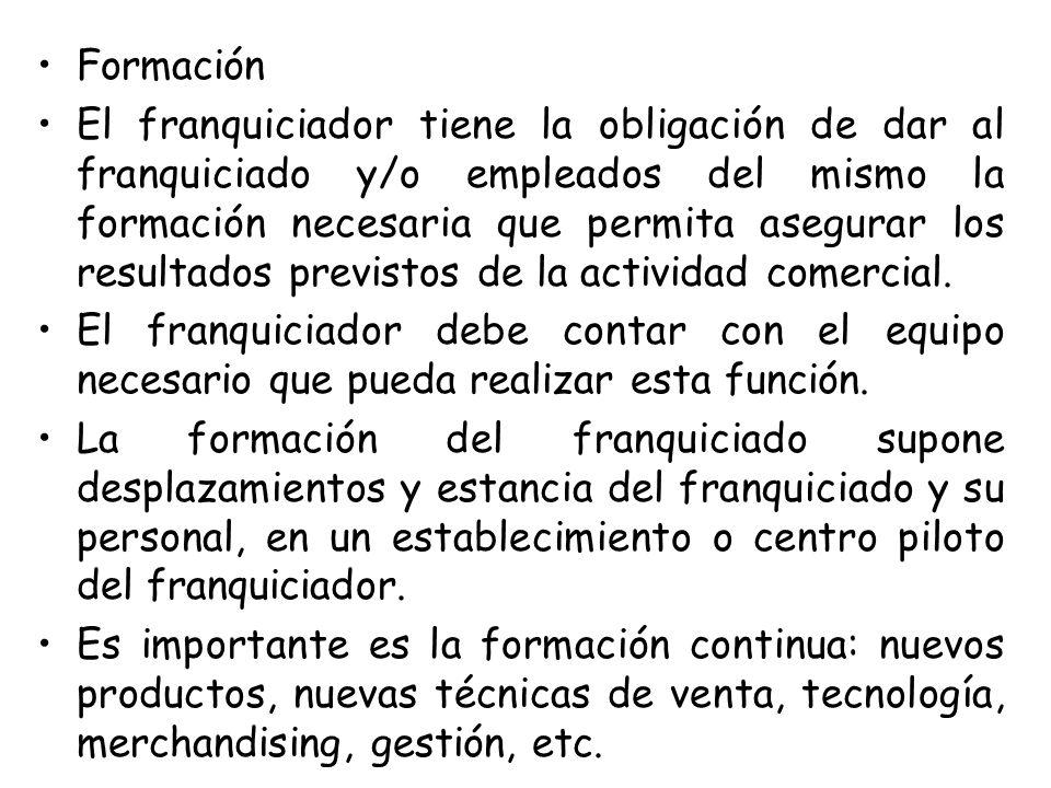 Formación El franquiciador tiene la obligación de dar al franquiciado y/o empleados del mismo la formación necesaria que permita asegurar los resultad