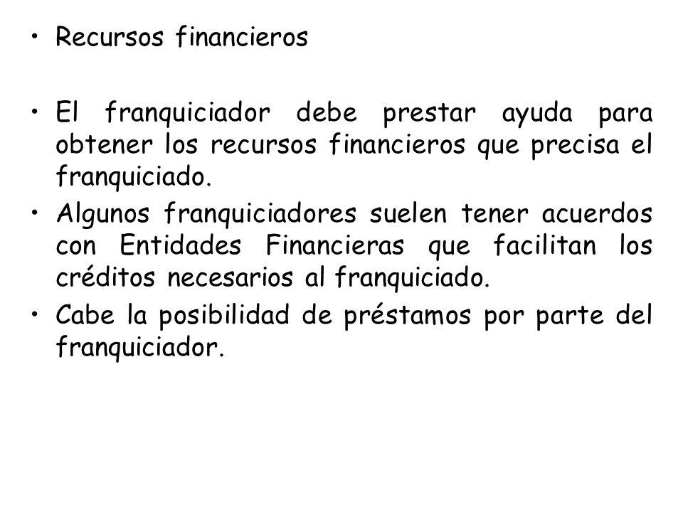 Recursos financieros El franquiciador debe prestar ayuda para obtener los recursos financieros que precisa el franquiciado. Algunos franquiciadores su