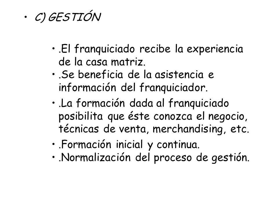 C) GESTIÓN.El franquiciado recibe la experiencia de la casa matriz..Se beneficia de la asistencia e información del franquiciador..La formación dada a