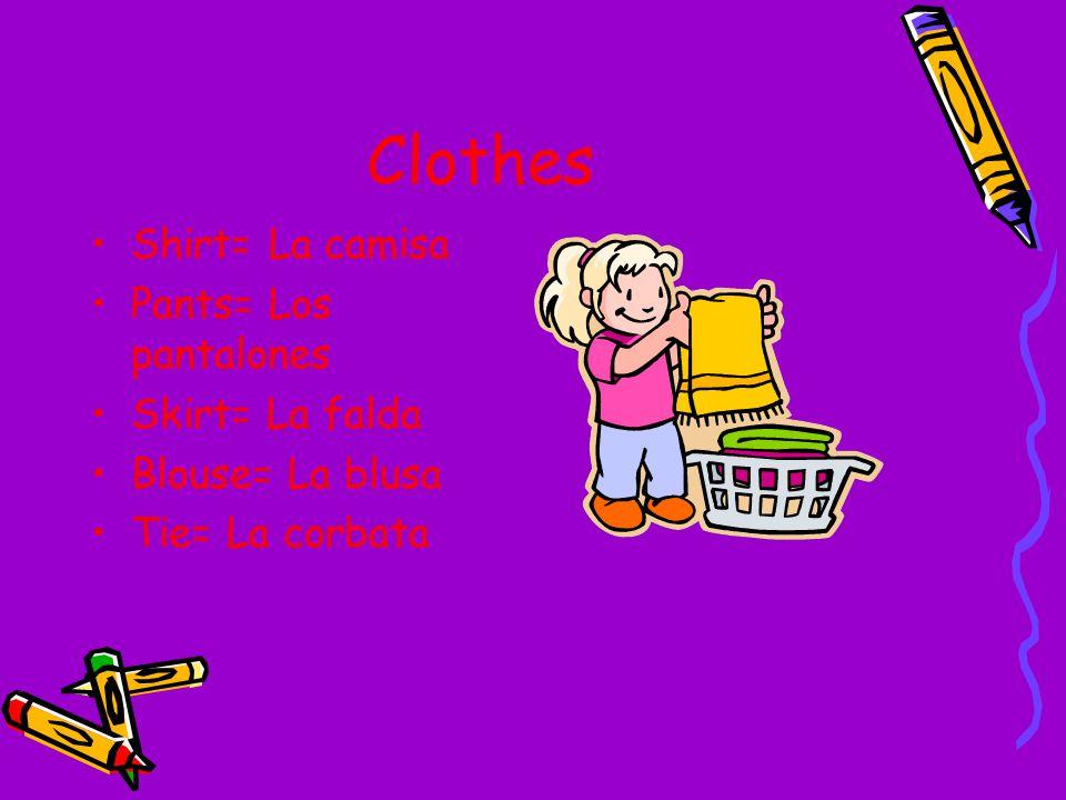 Clothes Shirt= La camisa Pants= Los pantalones Skirt= La falda Blouse= La blusa Tie= La corbata
