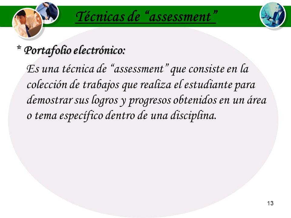12 Características del Assessment en la Enseñanza y el Aprendizaje Se centra en el estudiante. Es dirigido por el maestro. Es formativo. Es de conteni