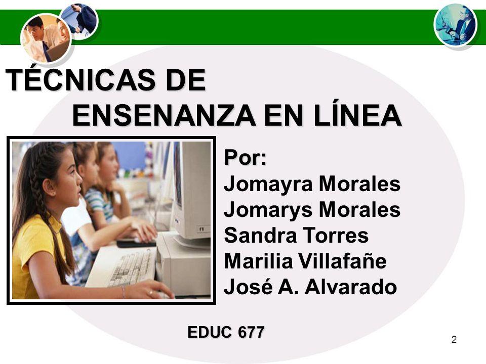 2 TÉCNICAS DE ENSENANZA EN LÍNEA Por: Jomayra Morales Jomarys Morales Sandra Torres Marilia Villafañe José A.