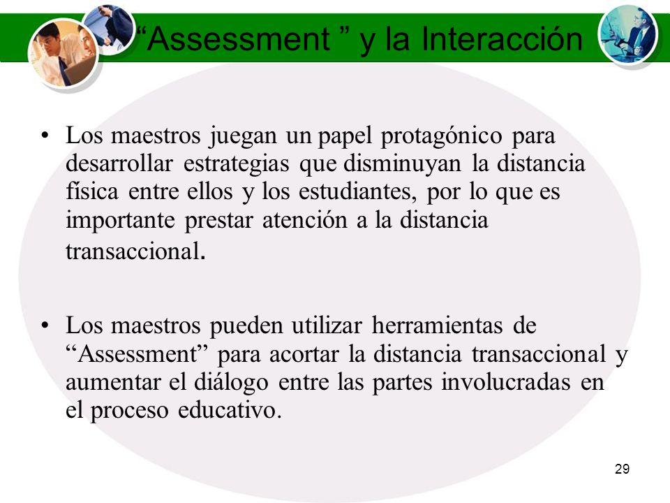 28 Assessment y las Experiencias de Aprendizaje El maestro al utilizar las técnicas de assessment tiene la oportunidad de comprobar fácilmente cómo, c