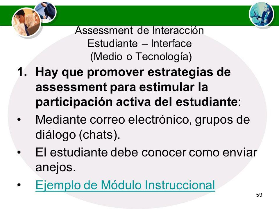 58 Assessment de Interacción Estudiante – Interface (Medio o Tecnología) Se tiene que ofrecer la oportunidad de interactuar con la tecnología. No usar