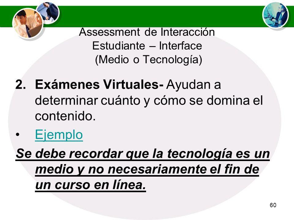 59 Assessment de Interacción Estudiante – Interface (Medio o Tecnología) 1.Hay que promover estrategias de assessment para estimular la participación