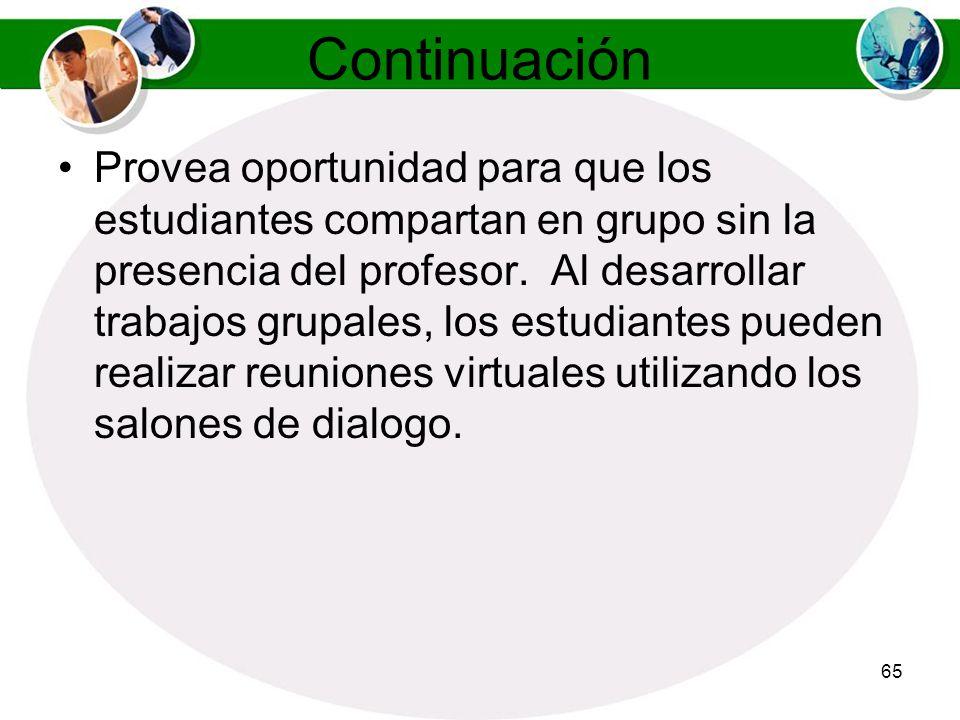 64 Continuación Reestructure los subgrupos cada dos o tres sesiones de dialogo de manera que los estudiantes tengan oportunidad de compartir con otros