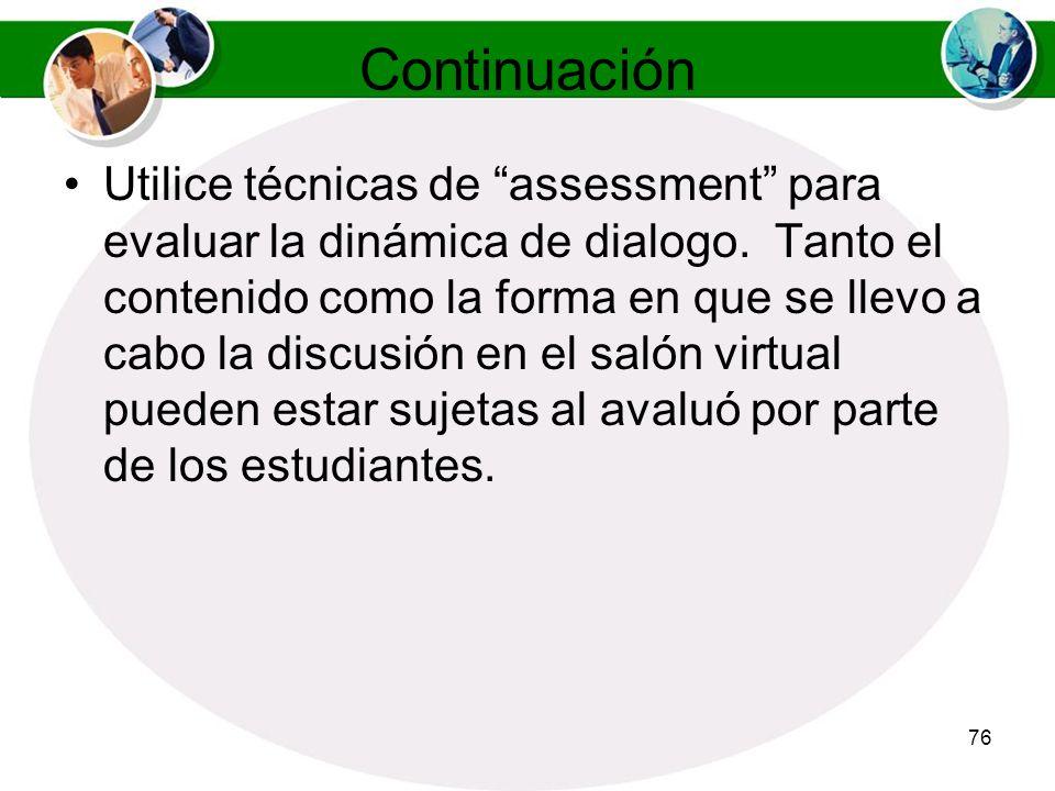 75 Continuación Utilice técnica de assessment en el salón de dialogo para determinar el nivel de conocimiento adquirido. Por ejemplo: Utilice por lo m