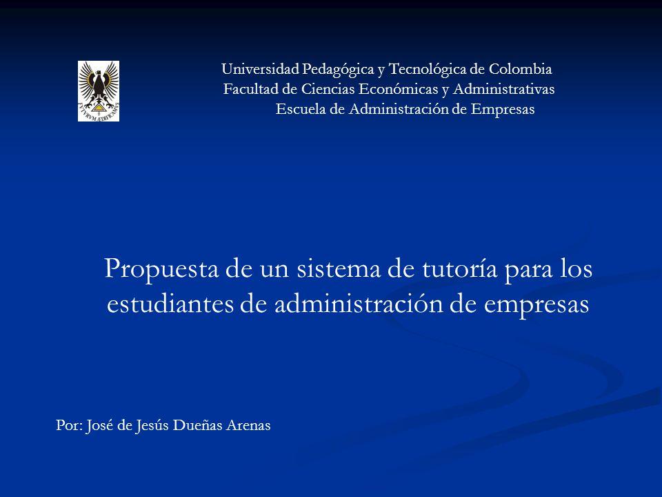 Universidad Pedagógica y Tecnológica de Colombia Facultad de Ciencias Económicas y Administrativas Escuela de Administración de Empresas Propuesta de