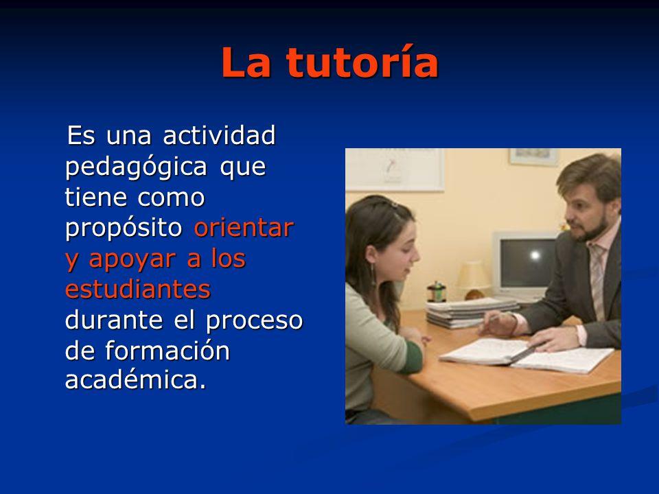 La tutoría Es una actividad pedagógica que tiene como propósito orientar y apoyar a los estudiantes durante el proceso de formación académica. Es una