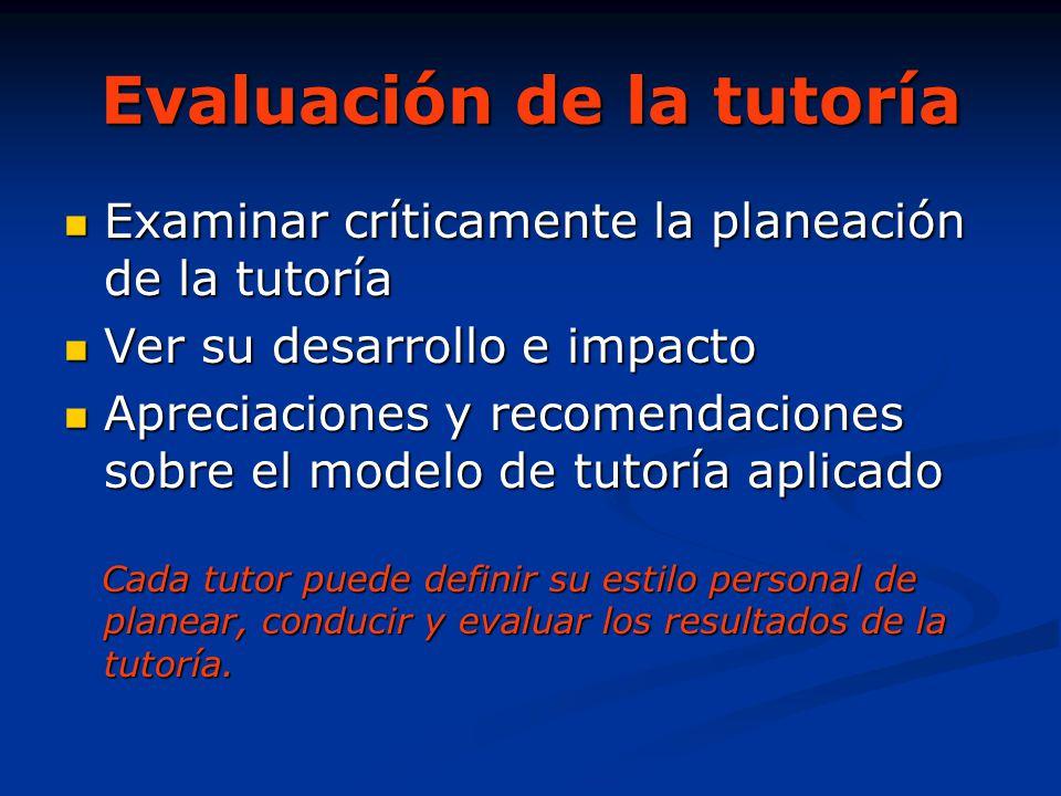Evaluación de la tutoría Examinar críticamente la planeación de la tutoría Examinar críticamente la planeación de la tutoría Ver su desarrollo e impac