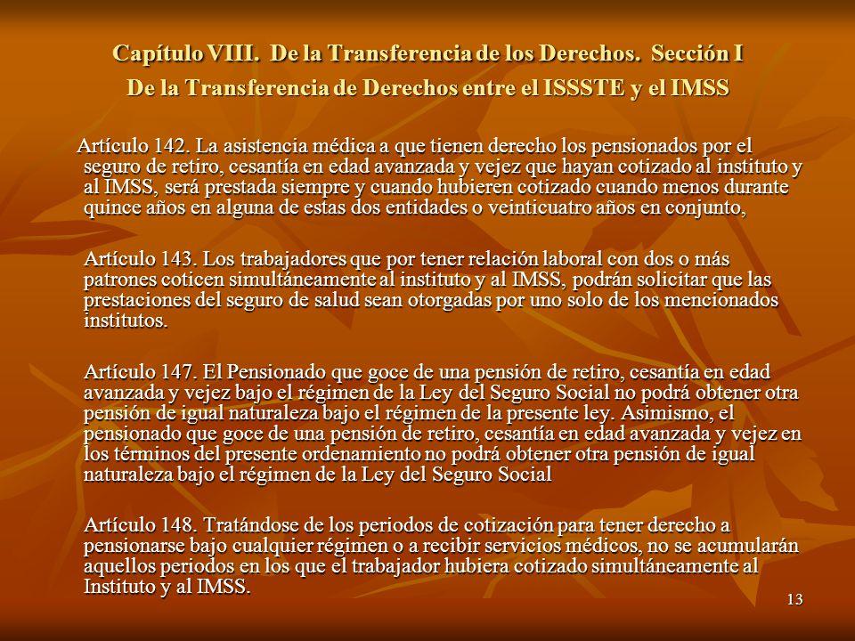 13 Capítulo VIII. De la Transferencia de los Derechos. Sección I De la Transferencia de Derechos entre el ISSSTE y el IMSS Artículo 142. La asistencia