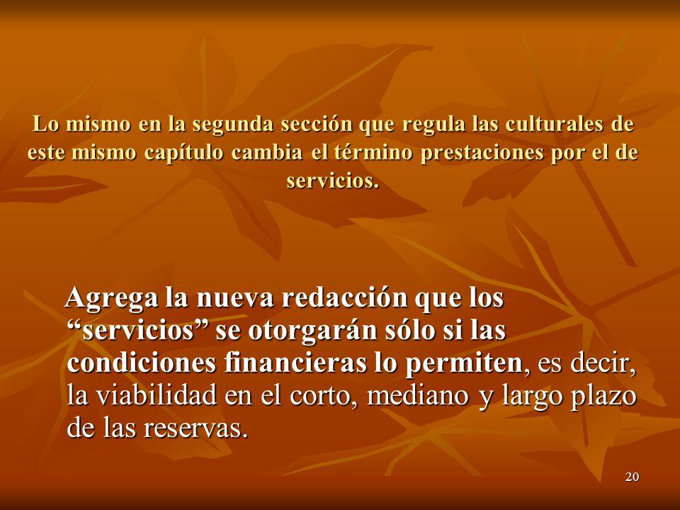 20 Lo mismo en la segunda sección que regula las culturales de este mismo capítulo cambia el término prestaciones por el de servicios.