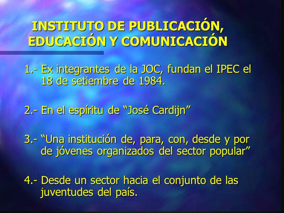 PRESENTACIÓN DEL INSTITUTO JOSÉ CARDIJN IPEC 20 años al servicio de la juventud desde los jóvenes del mundo popular