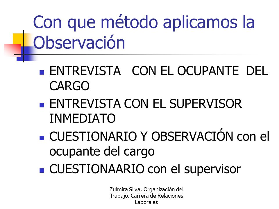 Zulmira Silva. Organización del Trabajo. Carrera de Relaciones Laborales Con que método aplicamos la Observación ENTREVISTA CON EL OCUPANTE DEL CARGO