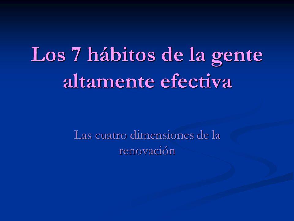 Los 7 hábitos de la gente altamente efectiva Las cuatro dimensiones de la renovación