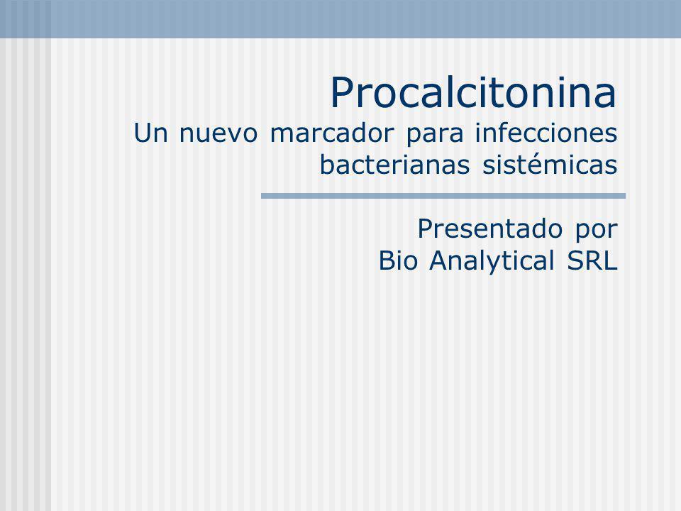 Procalcitonina Un nuevo marcador para infecciones bacterianas sistémicas Presentado por Bio Analytical SRL