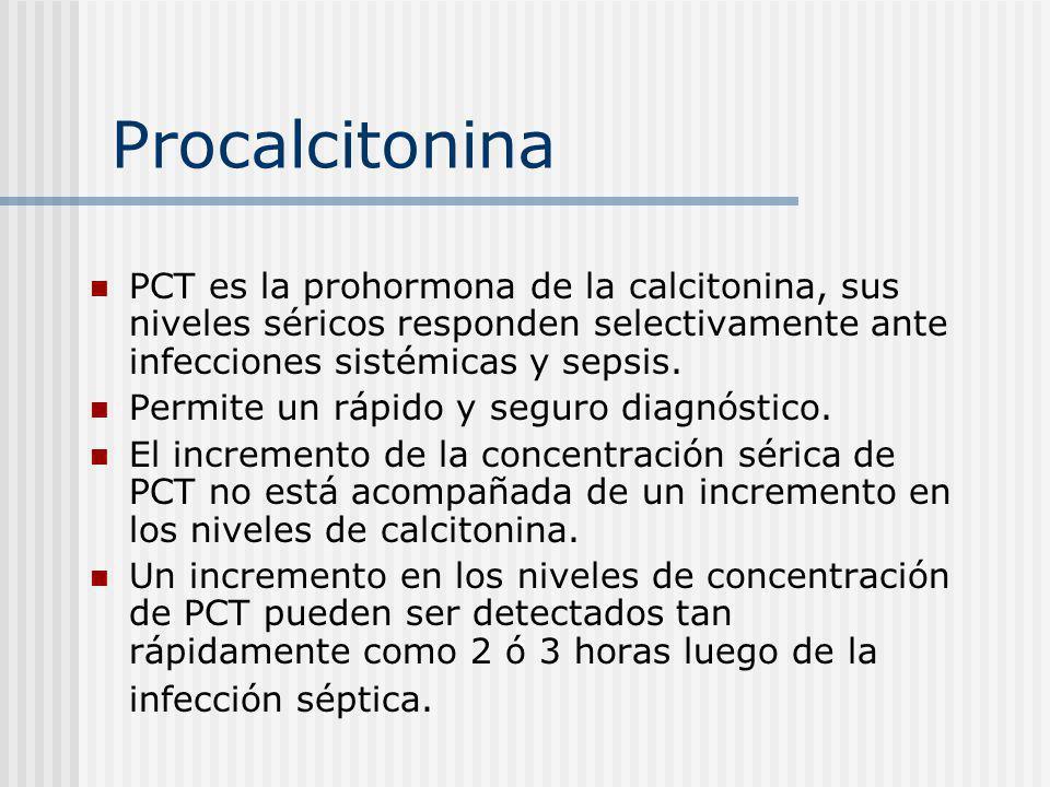 Procalcitonina PCT es la prohormona de la calcitonina, sus niveles séricos responden selectivamente ante infecciones sistémicas y sepsis. Permite un r