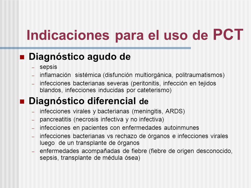 Indicaciones para el uso de PCT Diagnóstico agudo de – sepsis – inflamación sistémica (disfunción multiorgánica, politraumatismos) – infecciones bacte