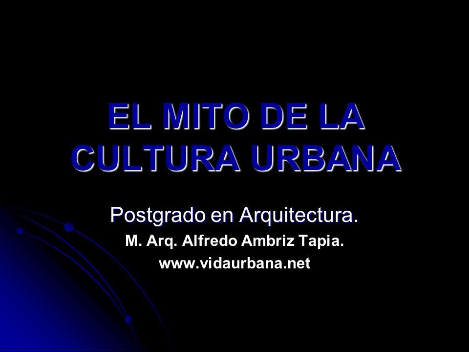 EL MITO DE LA CULTURA URBANA Postgrado en Arquitectura.