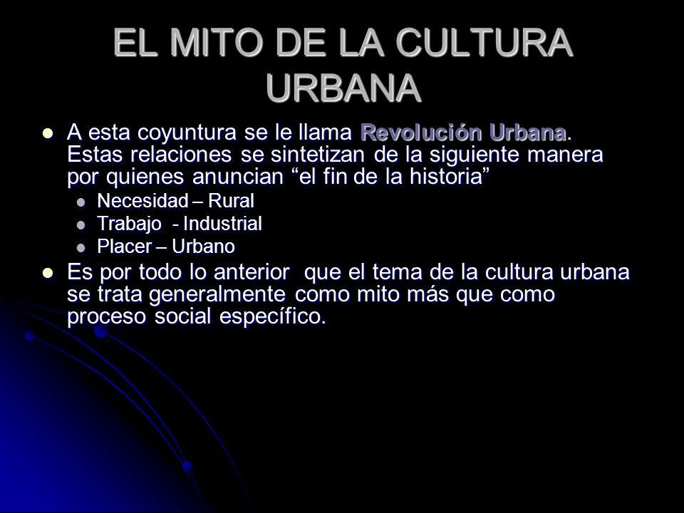 EL MITO DE LA CULTURA URBANA A esta coyuntura se le llama Revolución Urbana.