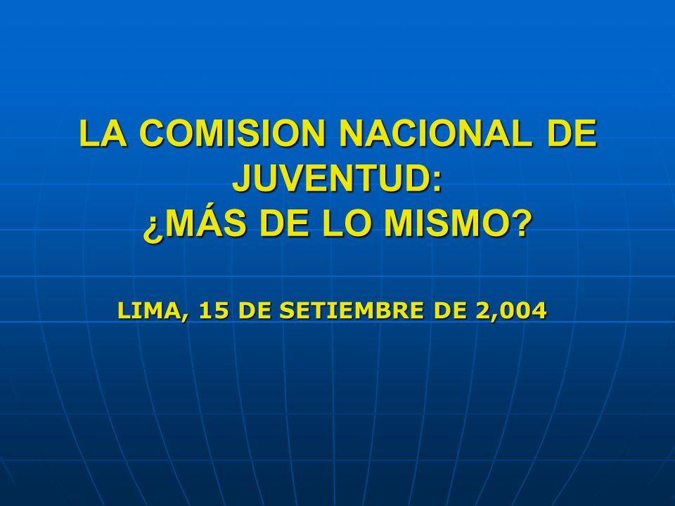 LA COMISION NACIONAL DE JUVENTUD: ¿MÁS DE LO MISMO LIMA, 15 DE SETIEMBRE DE 2,004