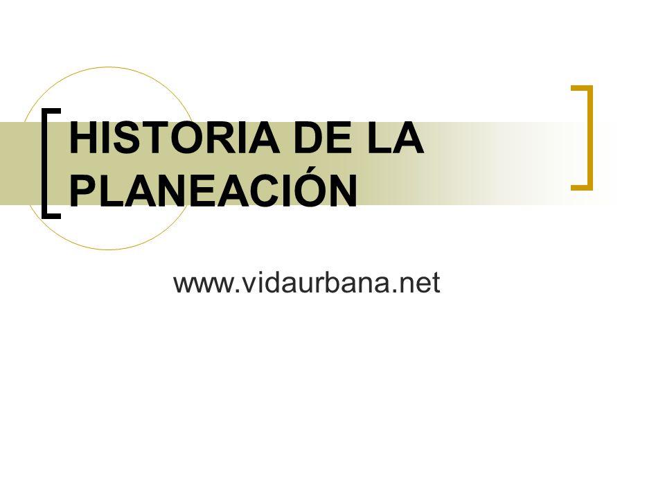 HISTORIA DE LA PLANEACIÓN www.vidaurbana.net