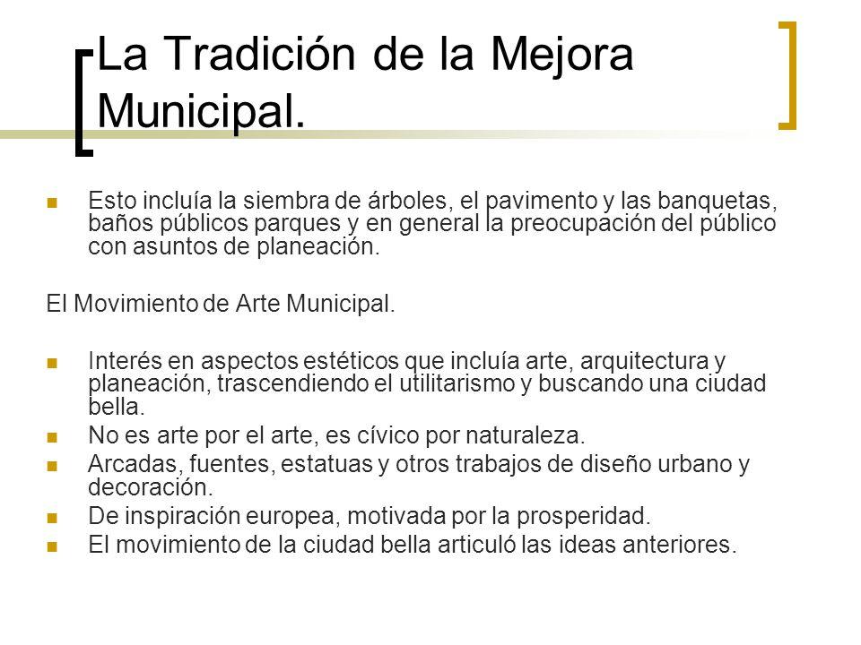 La Tradición de la Mejora Municipal. Esto incluía la siembra de árboles, el pavimento y las banquetas, baños públicos parques y en general la preocupa