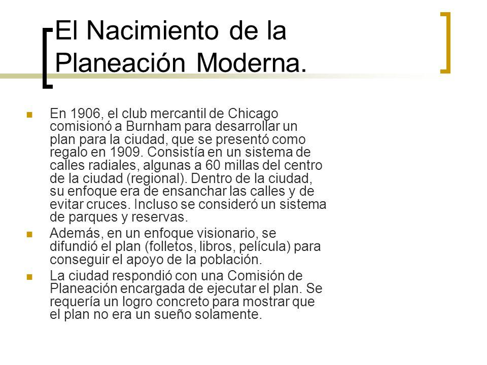 El Nacimiento de la Planeación Moderna. En 1906, el club mercantil de Chicago comisionó a Burnham para desarrollar un plan para la ciudad, que se pres