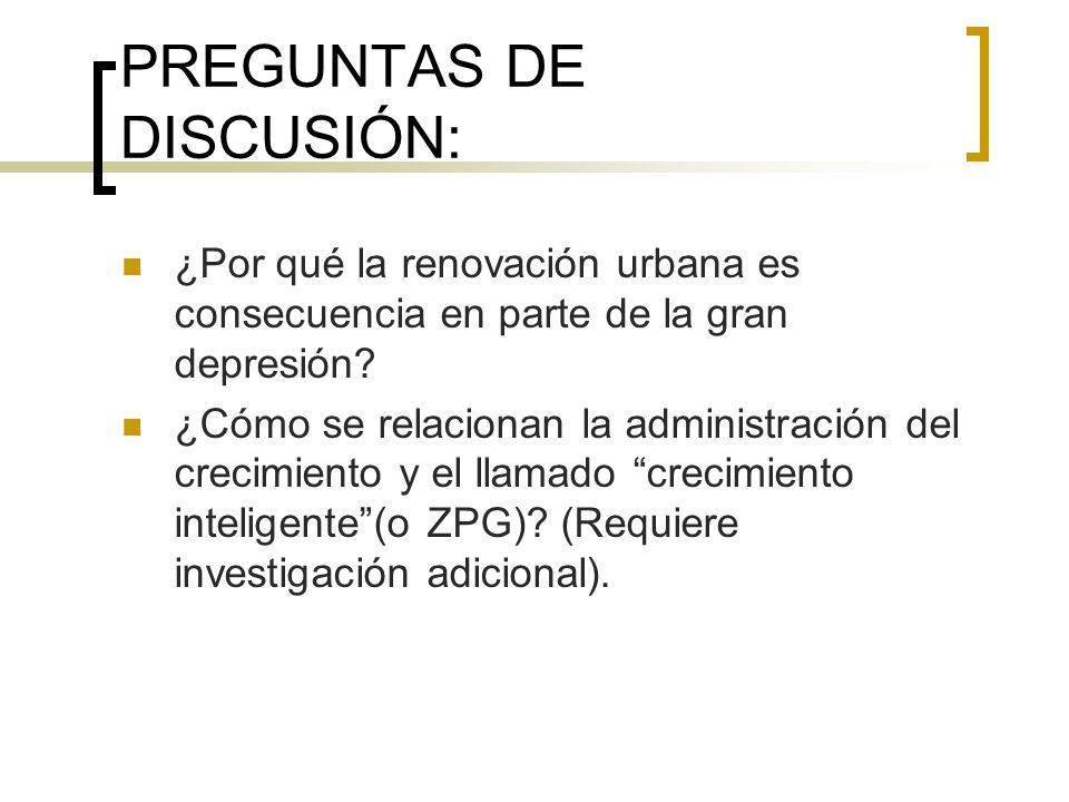 PREGUNTAS DE DISCUSIÓN: ¿Por qué la renovación urbana es consecuencia en parte de la gran depresión? ¿Cómo se relacionan la administración del crecimi