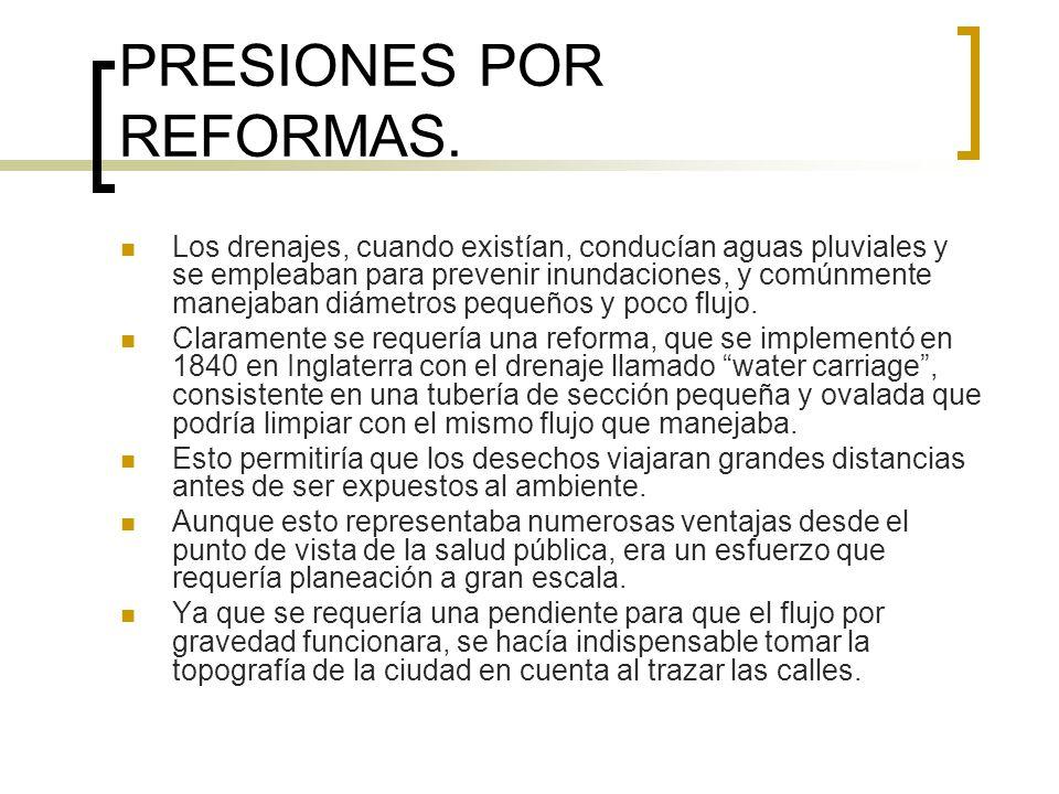 PRESIONES POR REFORMAS. Los drenajes, cuando existían, conducían aguas pluviales y se empleaban para prevenir inundaciones, y comúnmente manejaban diá