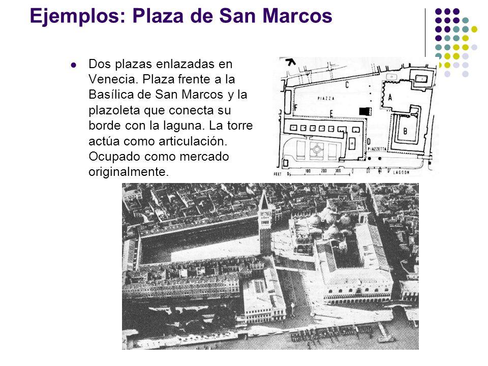 Ejemplos: Plaza de San Marcos Dos plazas enlazadas en Venecia. Plaza frente a la Basílica de San Marcos y la plazoleta que conecta su borde con la lag