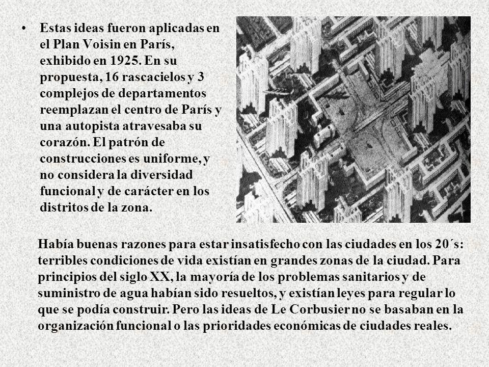 Estas ideas fueron aplicadas en el Plan Voisin en París, exhibido en 1925. En su propuesta, 16 rascacielos y 3 complejos de departamentos reemplazan e