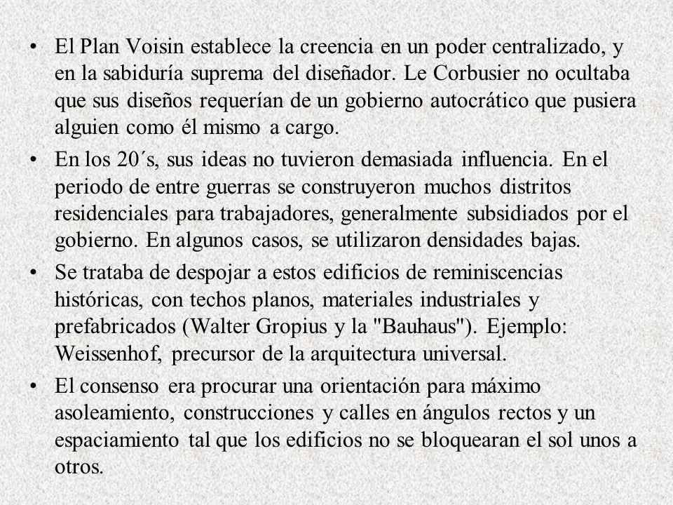 El Plan Voisin establece la creencia en un poder centralizado, y en la sabiduría suprema del diseñador. Le Corbusier no ocultaba que sus diseños reque