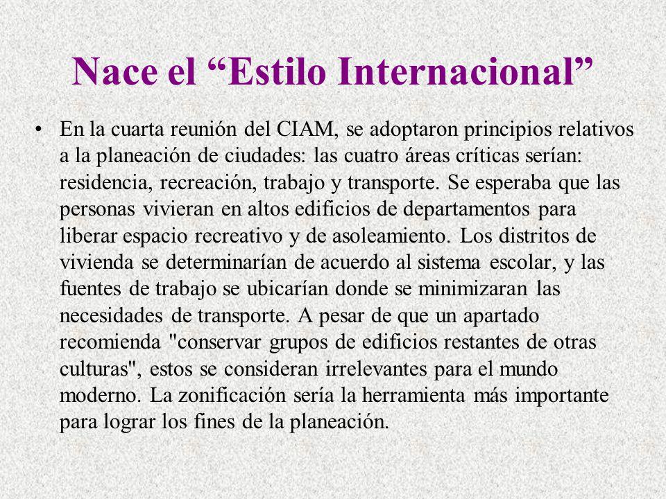 Nace el Estilo Internacional En la cuarta reunión del CIAM, se adoptaron principios relativos a la planeación de ciudades: las cuatro áreas críticas s