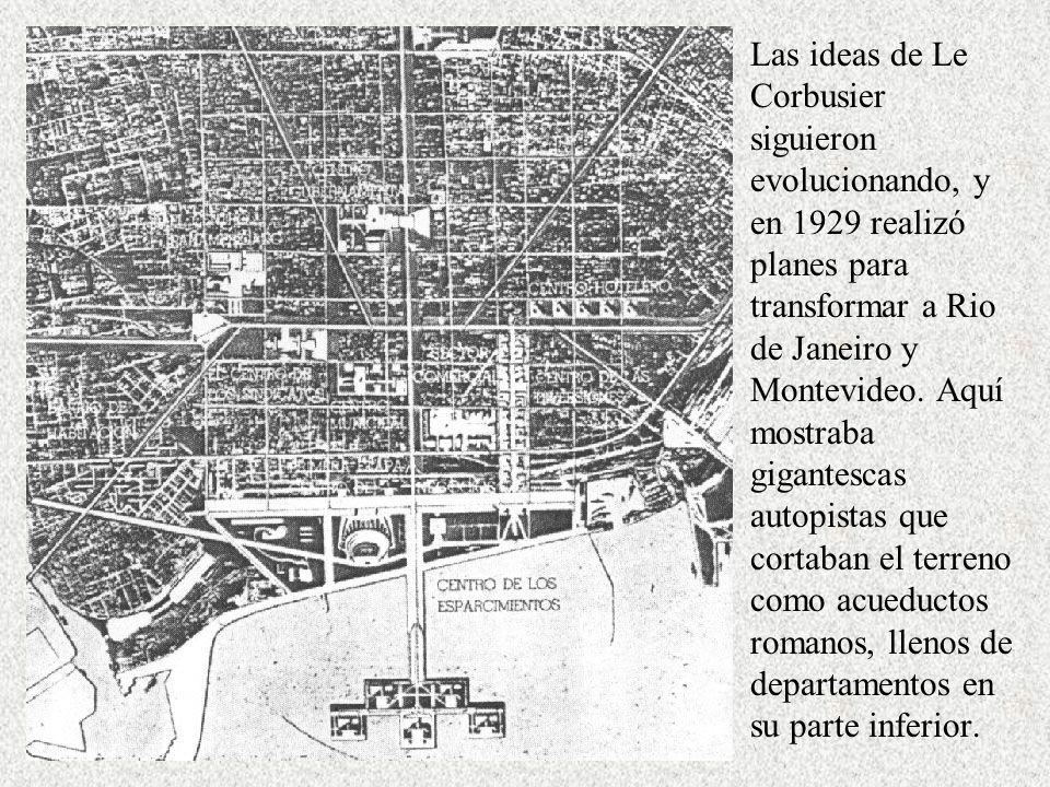 Las ideas de Le Corbusier siguieron evolucionando, y en 1929 realizó planes para transformar a Rio de Janeiro y Montevideo. Aquí mostraba gigantescas