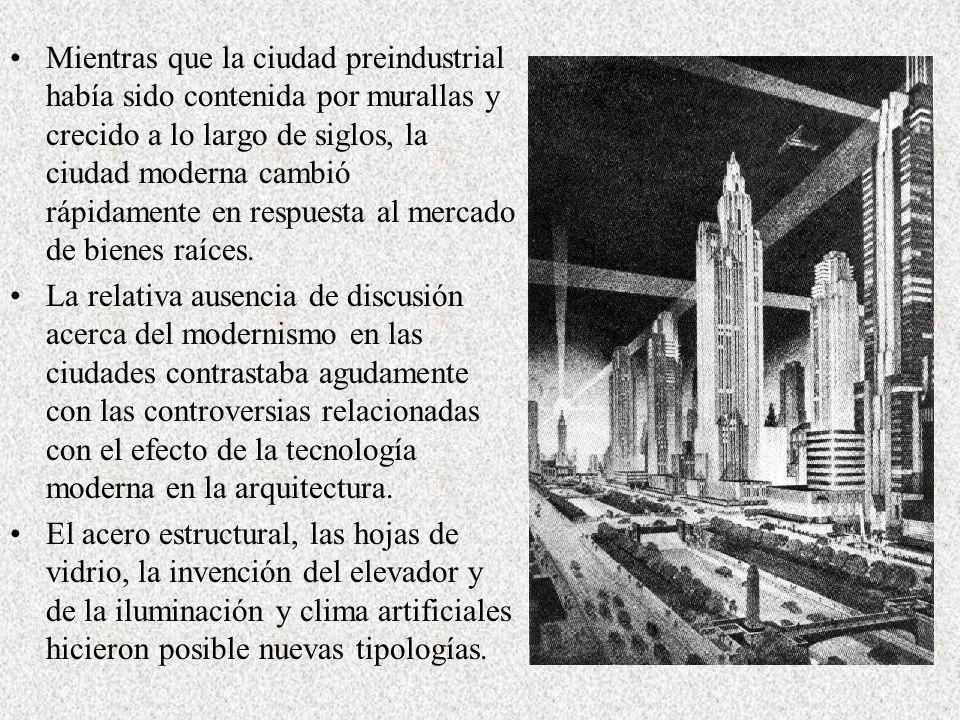Cambiando la Ciudad Tradicional Las innovaciones se incorporaban al diseño arquitectónico tan pronto como era factible técnica y económicamente, sin pensar demasiado en los efectos sobre la expresión arquitectónica o el espacio urbano.