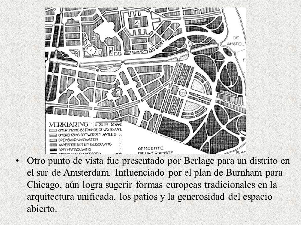 Otro punto de vista fue presentado por Berlage para un distrito en el sur de Amsterdam. Influenciado por el plan de Burnham para Chicago, aún logra su