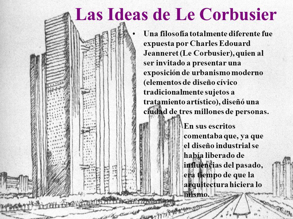 Las Ideas de Le Corbusier Una filosofía totalmente diferente fue expuesta por Charles Edouard Jeanneret (Le Corbusier), quien al ser invitado a presen