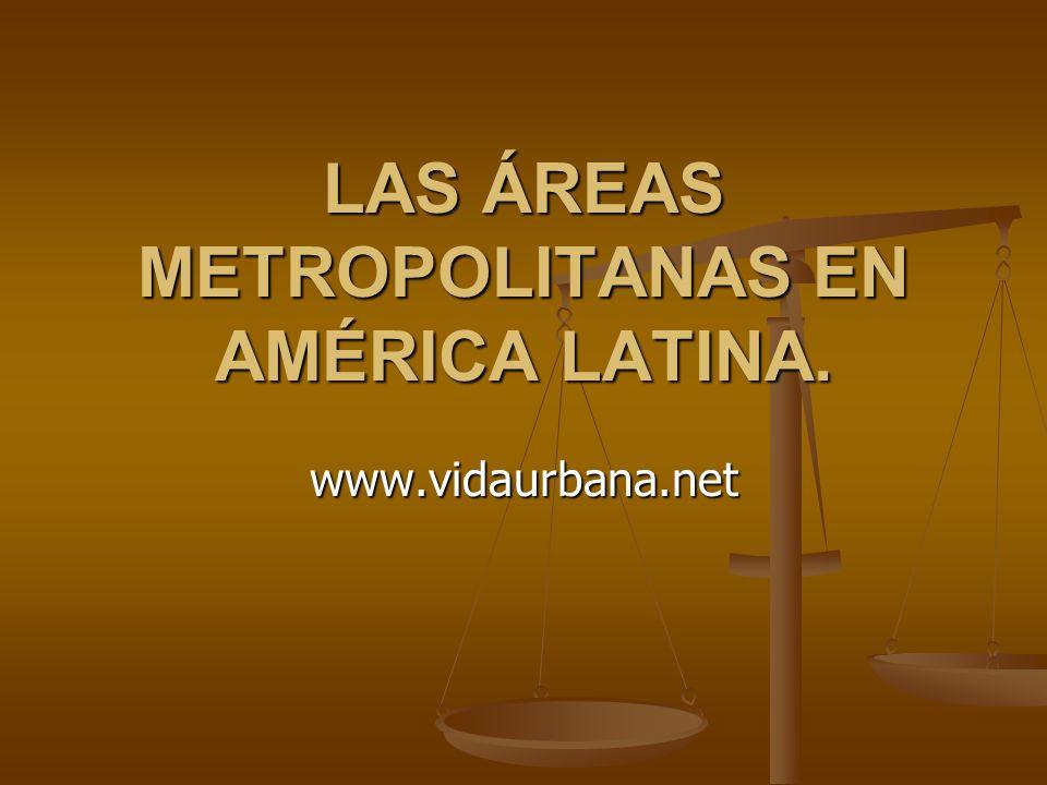 LAS ÁREAS METROPOLITANAS EN AMÉRICA LATINA. www.vidaurbana.net