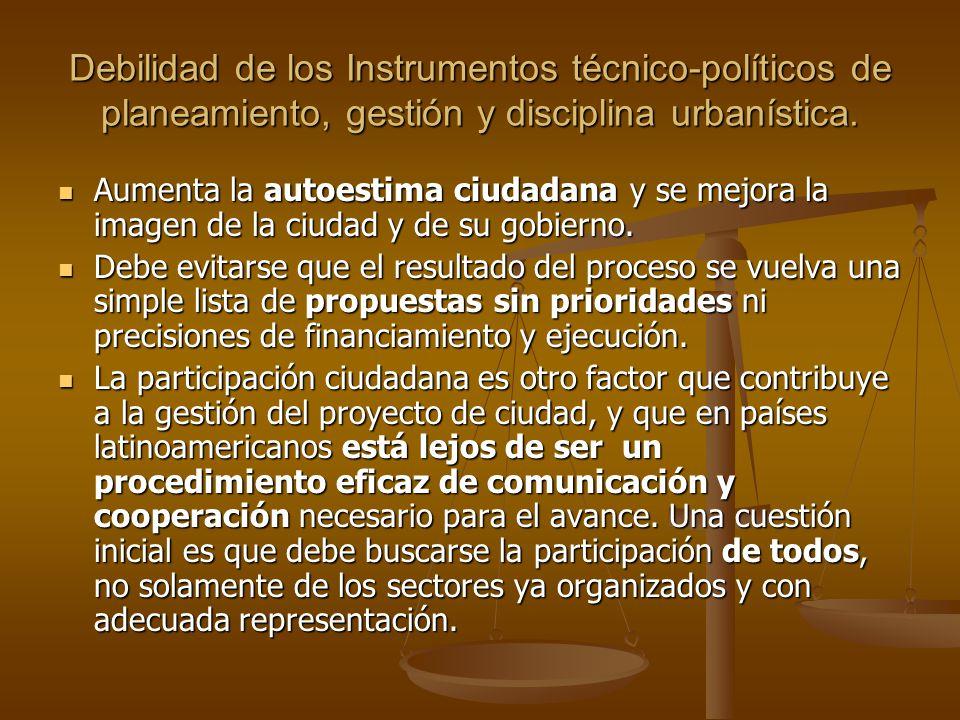 Debilidad de los Instrumentos técnico-políticos de planeamiento, gestión y disciplina urbanística. Aumenta la autoestima ciudadana y se mejora la imag